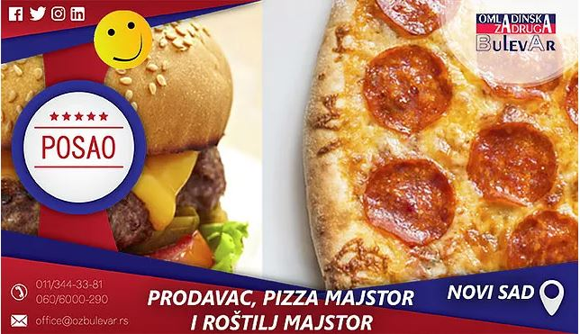 PRODAVAC, PIZZA MAJSTOR I ROŠTILJ MAJSTOR u FAST Food-u / Poslovi, Novi Sad